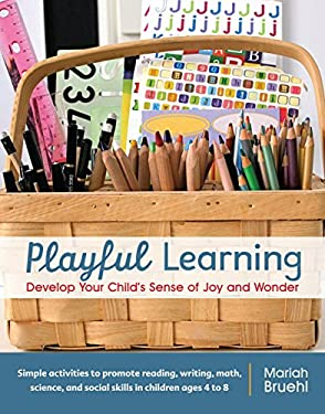 Playful Learning: Develop Your Child's Sense of Joy and Wonder 9781590308196