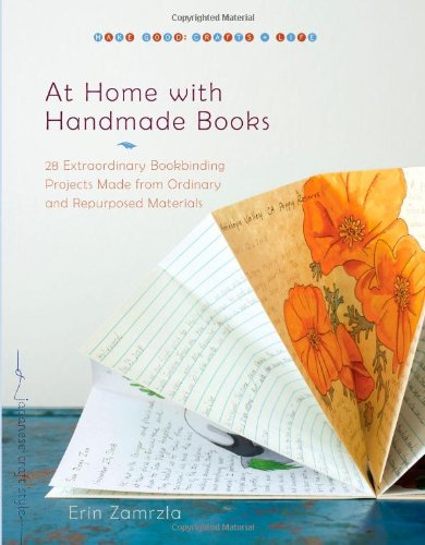 At Home with Handmade Books: 28 Extraordinary Bookbinding Projects Made from Ordinary and Repurposed Materials 9781590308226