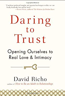 Daring to Trust: Opening Ourselves to Real Love and Intimacy 9781590308240