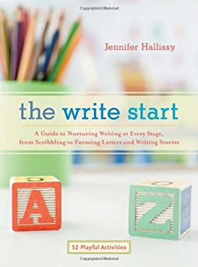 The Write Start: A Guide to Nurturing Writing at Every Stage, from Scribbling to Forming Letters and Writing Stories 9781590308370