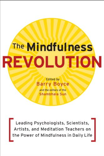 The Mindfulness Revolution: Leading Psychologists, Scientists, Artists, and Meditatiion Teachers on the Power of Mindfulness in Daily Life 9781590308899