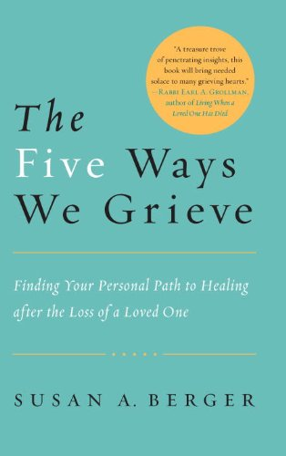 The Five Ways We Grieve: Finding Your Personal Path to Healing After the Loss of a Loved One 9781590308998