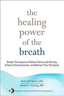 The Healing Power of the Breath: Simple Techniques to Reduce Stress and Anxiety, Enhance Concentration, and Balance Your Emotions 9781590309025