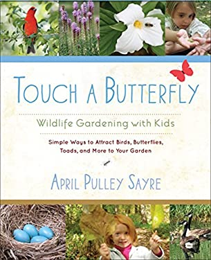 Touch a Butterfly: Wildlife Gardening with Kids--Simple Ways to Attract Birds, Butterflies, Toads, and More to Your Garden 9781590309179