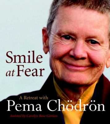 Smile at Fear: A Retreat with Pema Chodron 9781590309520