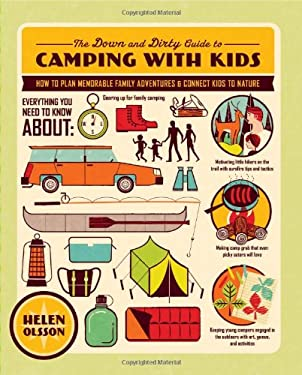 The Down and Dirty Guide to Camping with Kids: How to Plan Memorable Family Adventures & Connect Kids to Nature 9781590309551