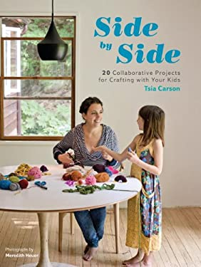 Side by Side: 20 Collaborative Projects for Crafting with Your Kids 9781590309568