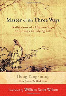 Master of the Three Ways: Reflections of a Chinese Sage on Living a Satisfying Life 9781590309933