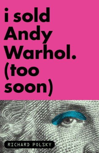 I Sold Andy Warhol (Too Soon) 9781590514566