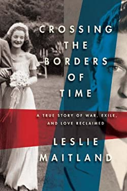 Crossing the Borders of Time: A True Story of War, Exile, and Love Reclaimed 9781590514962