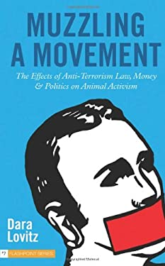 Muzzling a Movement: The Effects of Anti-Terrorism Law, Money, and Politics on Animal Activism 9781590561768