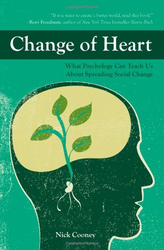 Change of Heart: What Psychology Can Teach Us about Spreading Social Change 9781590562338