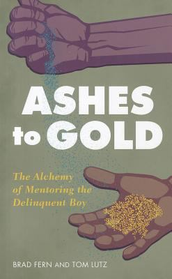 From Ashes to Gold: The Alchemy of Mentoring the Delinquent Boy 9781590563069