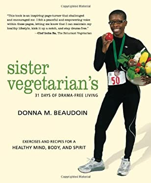 Sister Vegetarian's 31 Days of Drama-Free: Exercises and Recipes for a Healthy Mind, Body, and Spirit 9781590563182