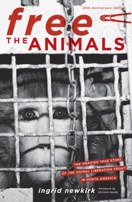 Free the Animals: The Amazing True Story of the Animal Liberation Front 9781590563328