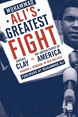 Muhammad Ali's Greatest Fight: Cassius Clay vs. the United States of America 9781590772089