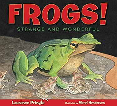 Frogs!: Strange and Wonderful 9781590783719