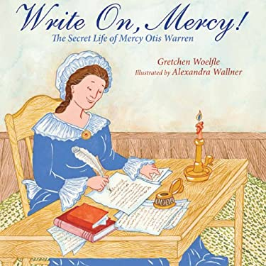 Write On, Mercy!: The Secret Life of Mercy Otis Warren 9781590788226