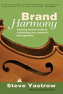 Brand Harmony: Achieving Dynamic Results by Orchestrating Your Customer's Total Experience 9781590791998