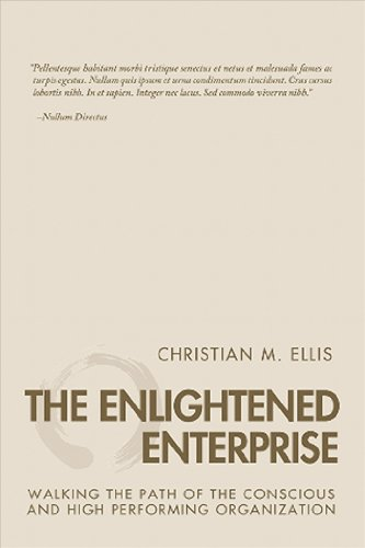 The Enlightened Enterprise: Walking the Path of the Conscious and High Performing Organization 9781590792087