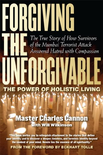 Forgiving the Unforgivable: The True Story of How Survivors of the Mumbai Terrorist Attack Answered Hatred with Compassion 9781590792186