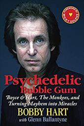 Psychedelic Bubble Gum: Boyce & Hart, The Monkees, and Turning Mayhem into Miracles 22797410