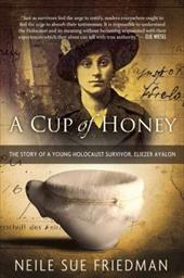 A Cup of Honey: The Story of a Young Holocaust Survivor, Eliezer Ayalon 23623867