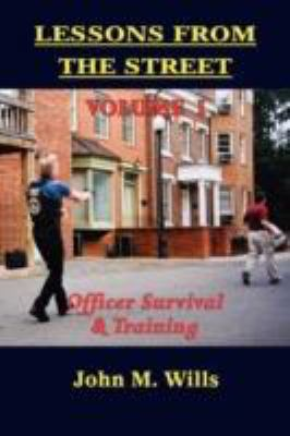 Lessons from the Street Volume I: Officer Survival & Training 9781590956588