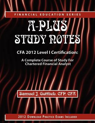 A-Plus Study Notes Cfa 2012 Level I Certification: A Complete Course of Study for Chartered Financial Analyst 9781590959732