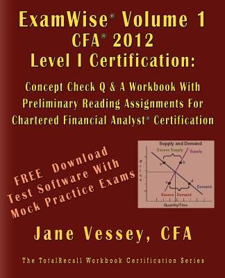 Examwise Volume 1 for 2012 Cfa Level I Certification the Candidates Question and Answer Workbook with Preliminary Reading Assignments for Chartered Fi 9781590959770