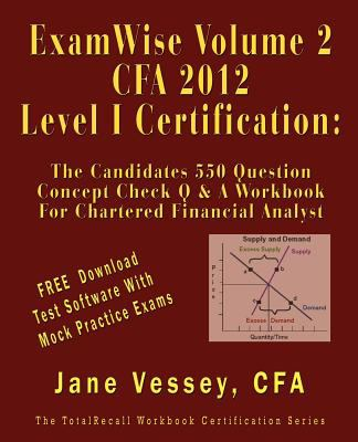 Examwise Volume 2 for 2012 Cfa Level I Certification the Second Candidates Question and Answer Workbook for Chartered Financial Analyst (with Download 9781590959794