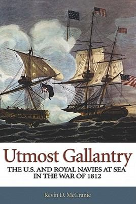Utmost Gallantry: The U.S. and Royal Navies at Sea in the War of 1812 9781591145042