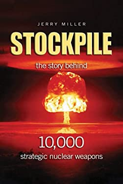 Stockpile: The Story Behind 10,000 Strategic Nuclear Weapons 9781591145318