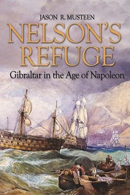 Nelson's Refuge: Gibraltar in the Age of Napoleon 9781591145455