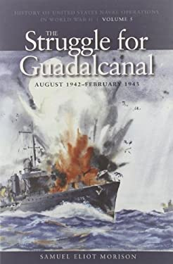 The Struggle for Guadalcanal, August 1942-February 1943 9781591145516