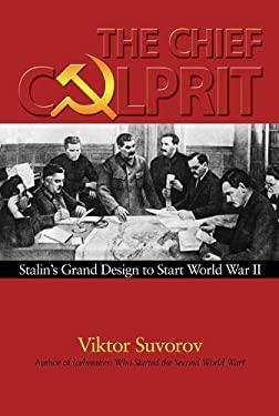 Chief Culprit : Stalin's Grand Design to Start World War II
