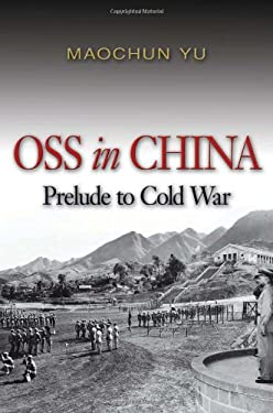 OSS in China: Prelude to Cold War 9781591149866