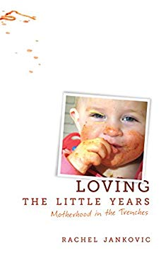 Loving the Little Years: Motherhood in the Trenches 9781591280811