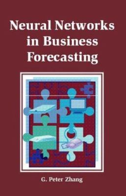 Neural Networks in Business Forecasting 9781591402152