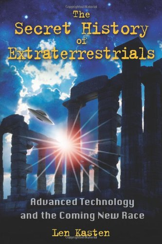 The Secret History of Extraterrestrials: Advanced Technology and the Coming New Race 9781591431152