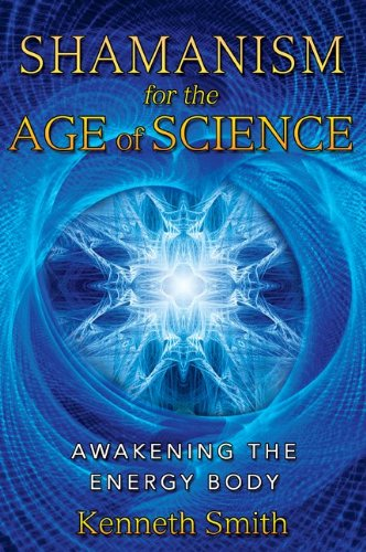 Shamanism for the Age of Science: Awakening the Energy Body 9781591431190