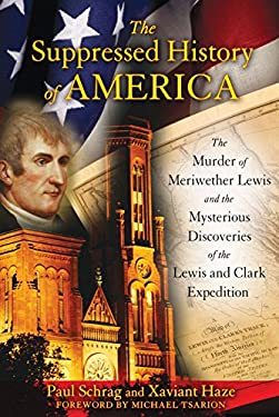 The Suppressed History of America: The Murder of Meriwether Lewis and the Mysterious Discoveries of the Lewis and Clark Expedition 9781591431220