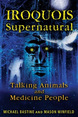 Iroquois Supernatural: Talking Animals and Medicine People 9781591431275