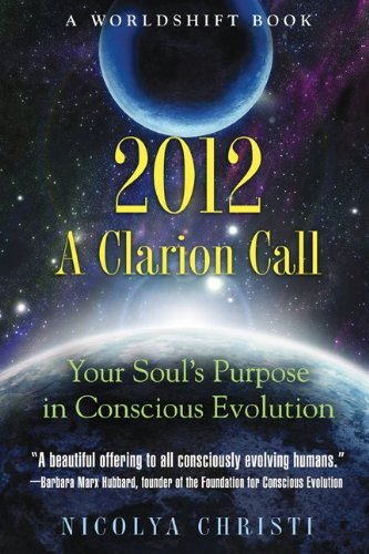 2012: A Clarion Call: Your Soul's Purpose in Conscious Evolution 9781591431299