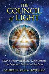 Council of Light: Divine Transmissions for Manifesting the Deepest Desires of the Soul 20970164
