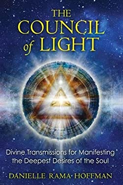 Council of Light: Divine Transmissions for Manifesting the Deepest Desires of the Soul