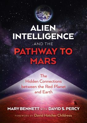 Alien Intelligence and the Pathway to Mars: The Hidden Connections between the Red Planet and Earth