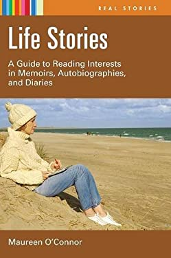 Life Stories: A Guide to Reading Interests in Memoirs, Autobiographies, and Diaries 9781591585275