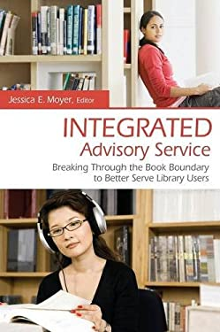 Integrated Advisory Service: Breaking Through the Book Boundary to Better Serve Library Users 9781591587187