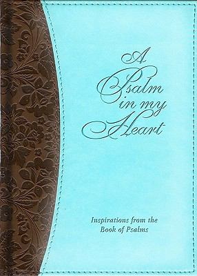 A Psalm in My Heart: Inspirations from the Book of Psalms 9781591777212